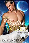 Her Captive Wolf (Sawtooth Shifters, #1)