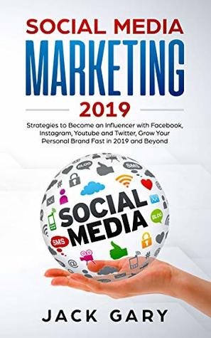 Social Media Marketing 2019: Strategies to Become an Influencer with Facebook, Instagram, Youtube and Twitter, Grow Your Personal Brand Fast in 2019 and ... Media Marketing, Personal Brand Book 1)