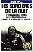 Les Sorcières De La Nuit - L'Extraordinaire Histoire Des Aviatrices Soviétiqu...