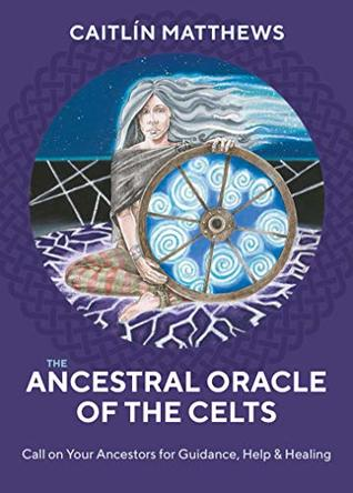 The Ancestral Oracle of the Celts: Call on Your Ancestors