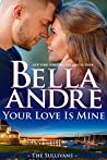 Your Love Is Mine (Maine Sullivans, #1; The Sullivans, #19)