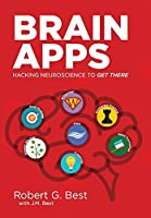 Brain Apps: Hacking Neuroscience To Get There