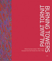 Palavat tornit - otteita Suomen taiteen 1980-luvusta - excerpts from the Finnish art of the 1980s = Burning towers