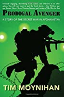 Prodigal Avenger: A Story of the Secret War in Afghanistan