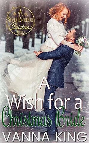 A Christmas Bride.A Wish For A Christmas Bride By Vanna King