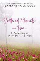 Scattered Moments in Time: A Collection of Short Stories & More