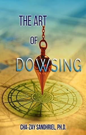 The Art of Dowsing by Cha-zay Sandhriel