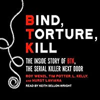 Bind, Torture, Kill: The Inside Story of the Serial Killer Next Door