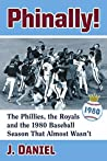 Phinally!: The Phillies, the Royals and the 1980 Baseball Season That Almost Wasn't