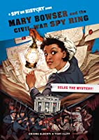 Mary Bowser and the Civil War Spy Ring, Library Edition: A Spy on History Book