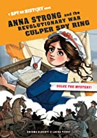 Anna Strong and the Revolutionary War Culper Spy Ring, Library Edition: A Spy on History Book