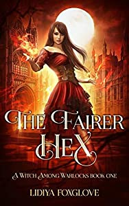 The Fairer Hex (A Witch Among Warlocks, #1)