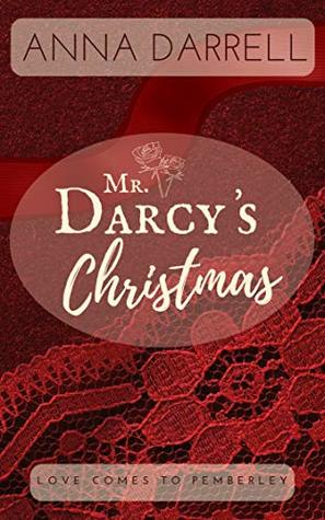 Mr. Darcy's Christmas: A Pride & Prejudice Sensual Intimate (Love Comes To Pemberley Book 5) Anna Darrell