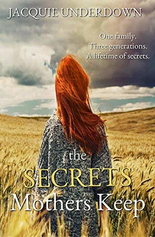 The Secrets Mothers Keep by Jacquie Underdown