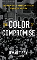 The Color of Compromise: The Truth about the American Church's Complicity in Racism