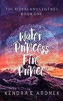 Water Princess, Fire Prince (The Rizkaland Legends Book 1)