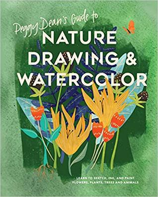 Download Peggy Dean S Guide To Nature Drawing And Watercolor Learn To Sketch Ink And Paint Flowers Plants Trees And Animals Pdf Peggy Dean Kindle Apartment