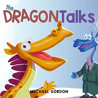 The Dragon Talks: (Childrens books about Nonstop Talking, Picture, Preschool, Ages 3 5, Baby, Kids, Kindergarten) (Emotions & Feelings Book 7)