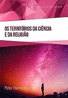 Os Territórios da Ciência e da Religião (Ciência e Fé Cristã)