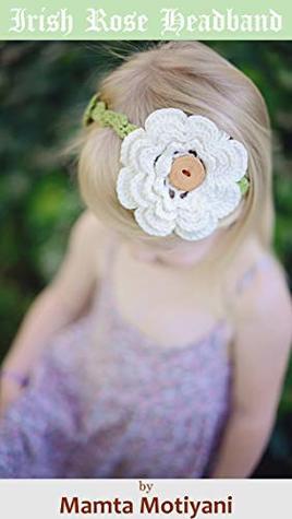 Irish Rose Headband   Easy Crochet Pattern: A Four Layered Flower Hair Accessory For Girls & Women