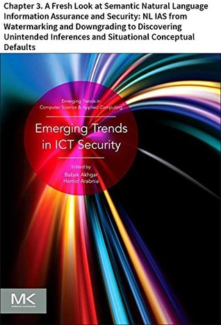 Emerging Trends in ICT Security: Chapter 3. A Fresh Look at Semantic Natural Language Information Assurance and Security: NL IAS from Watermarking and ... in Computer Science and Applied Computing)