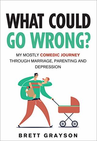 What Could Go Wrong?: My Mostly Comedic Journey Through Marriage, Parenting and Depression