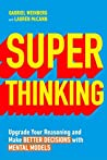Book cover for Super Thinking: Upgrade Your Reasoning and Make Better Decisions with Mental Models