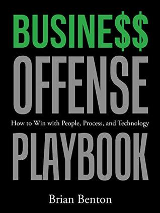 Busine$$ Offense Playbook: How to Win with People, Process, and Technology