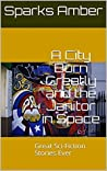 A City Born Greatly and the Janitor in Space: Great Sci-Fiction Stories Ever