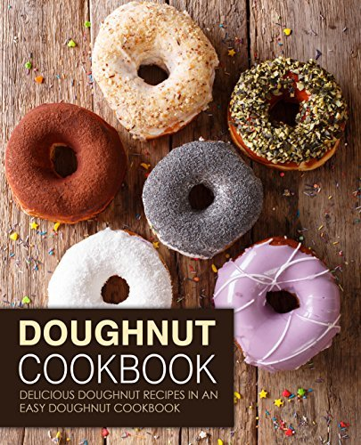 Doughnut Cookbook Delicious Doughnut Recipes in an Easy Doughnut Cookbook, 2nd Edition