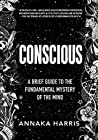 Book cover for Conscious: A Brief Guide to the Fundamental Mystery of the Mind