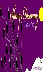 SHERRY'S DREAMING Dream Art (Sherry's Dream Art Revealed Book 1)