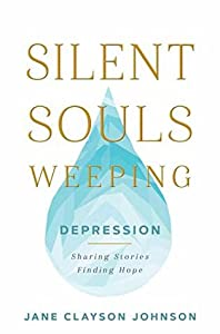 Silent Souls Weeping: Depression—Sharing Stories, Finding Hope