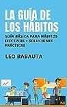 La guía de los hábitos by Leo Babauta