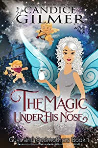 The Magic Under His Nose (Guys and Godmothers, #1)