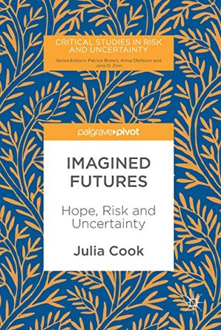 Imagined Futures: Hope, Risk and Uncertainty (Critical Studies in Risk and Uncertainty)