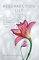 Resurrection Lily: The BRCA Gene, Hereditary Cancer & Lifesaving Whispers from the Grandmother I Never Knew: a Memoir