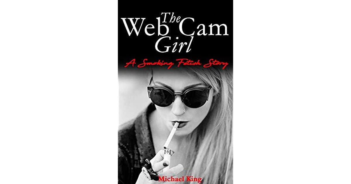 The Web Cam Girl : A Smoking Fetish Story by Michael King