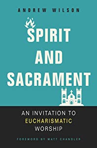 Spirit and Sacrament: An Invitation to Eucharismatic Worship
