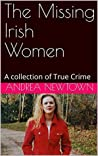 The Missing Irish Women: A collection of True Crime