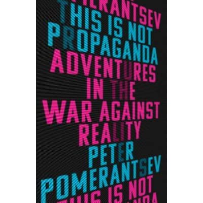 This Is Not Propaganda: Adventures in the War Against