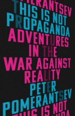 This Is Not Propaganda by Peter Pomerantsev