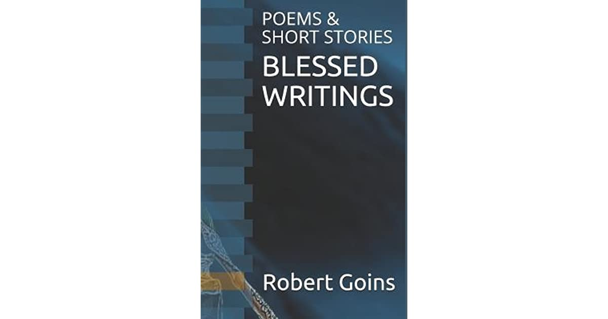 Blessed Writings: Poems & Short Stories by Robert Goins