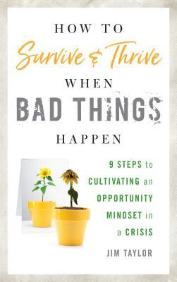 How to Survive and Thrive When Bad Th