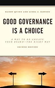 Good Governance is a Choice: A Way to Re-Create Your Board the Right Way, 2nd Edition