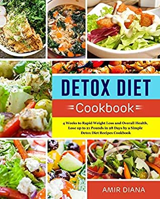 Detox Diet Cookbook: 4 Weeks to Rapid Weight Loss and Overall