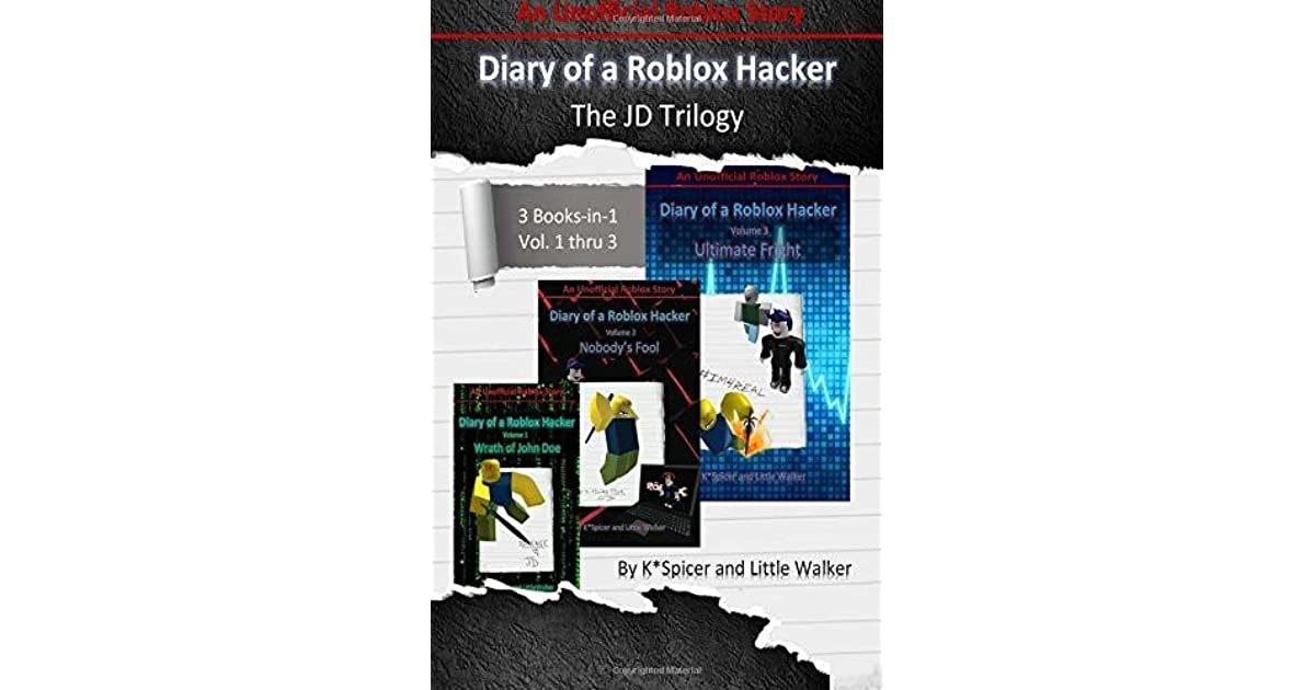 Diary Of A Roblox Hacker The Jd Trilogy 3 Books In 1 By K Spicer
