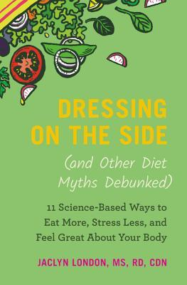Dressing on the Side (and Other Diet Myths Debunked): 11