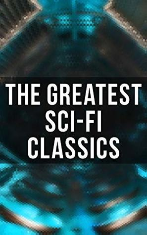 The Greatest Sci-Fi Classics: The War of The Worlds, Anthem, Frankenstein, The Lost World, Journey to the Center of the Earth, 20.000 Leagues under the ... Looking Backward, Dr Jekyll and Mr Hyde