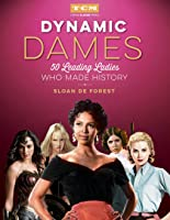 Dynamic Dames (Turner Classic Movies): 50 Leading Ladies Who Made History